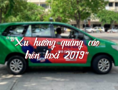 Cập nhật xu hướng quảng cáo trên xe taxi mới nhất 2019